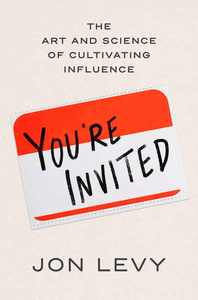You're Invited: The Art and Science of Cultivating Influence - Cover