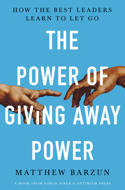 The Power of Giving Away Power: How the Best Leaders Learn to Let Go - Cover