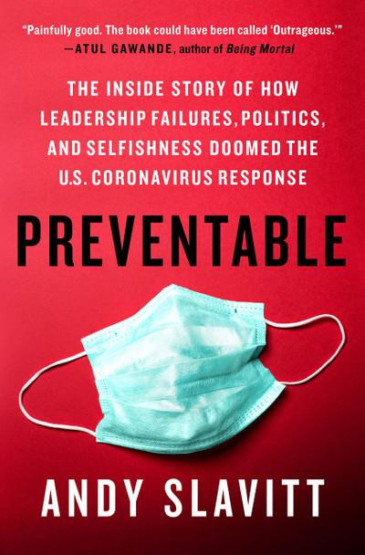 Preventable: The Inside Story of How Leadership Failures, Politics, and Selfishness Doomed the U.S. Coronavirus Response - Cover