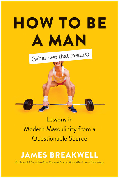 How to Be a Man (Whatever That Means): Lessons in Modern Masculinity from a Questionable Source - Cover