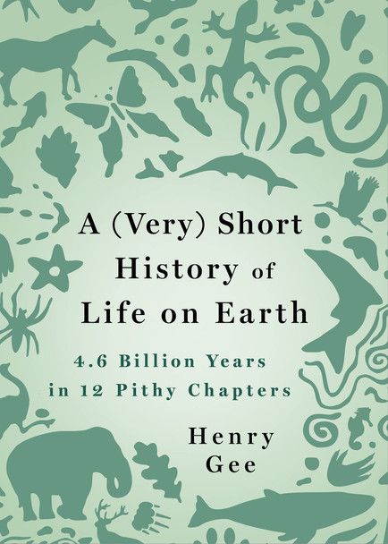 A (Very) Short History of Life on Earth: 4.6 Billion Years in 12 Pithy Chapters - Cover