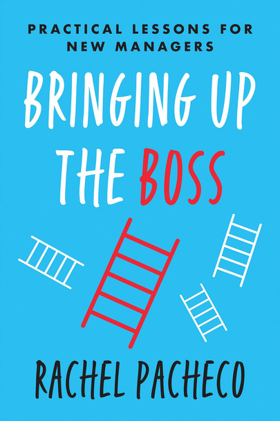 Bringing Up the Boss: Practical Lessons for New Managers - Cover