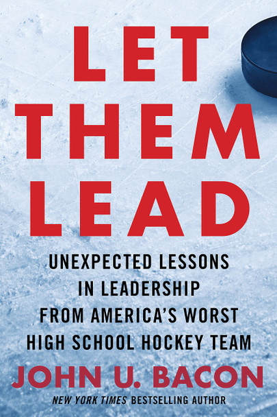 Let Them Lead: Unexpected Lessons in Leadership from America's Worst High School Hockey Team - Cover