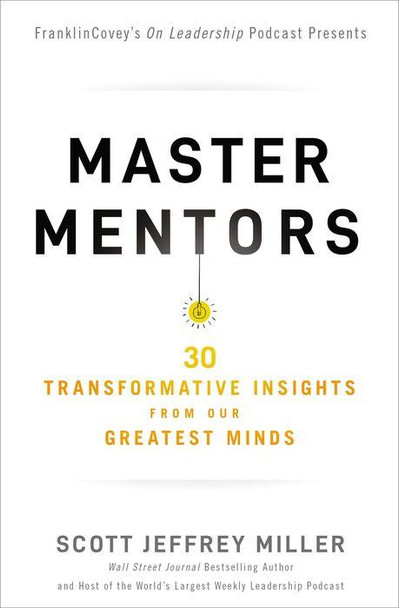 Master Mentors: 30 Transformative Insights from Our Greatest Minds