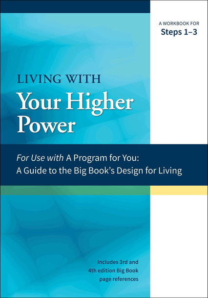 Living with Your Higher Power: A Workbook for Steps 1-3 ( A Program for You ) (1ST ed.)