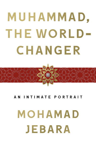 Muhammad, the World-Changer: An Intimate Portrait - Cover