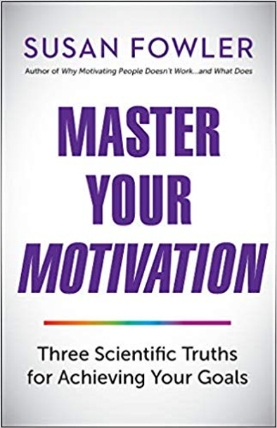 Master Your Motivation: Three Scientific Truths for Achieving Your Goals Cover