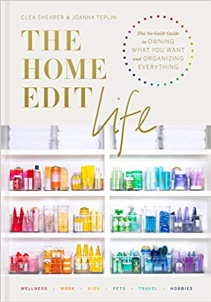 The Home Edit Life: The No-Guilt Guide to Owning What You Want and Organizing Everything Cover