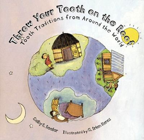 Throw Your Tooth on the Roof : Tooth Traditions from Around the World Cover