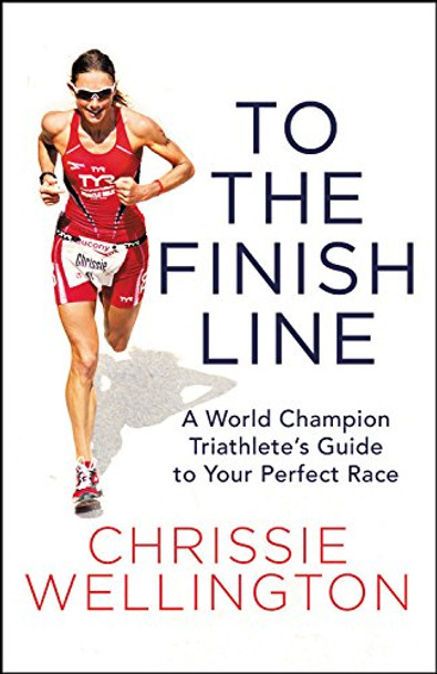 To the Finish Line: A World Champion Triathlete's Guide to Your Perfect Race Cover