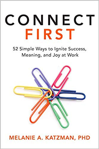 Connect First: 52 Simple Ways to Ignite Success, Meaning, and Joy at Work Cover