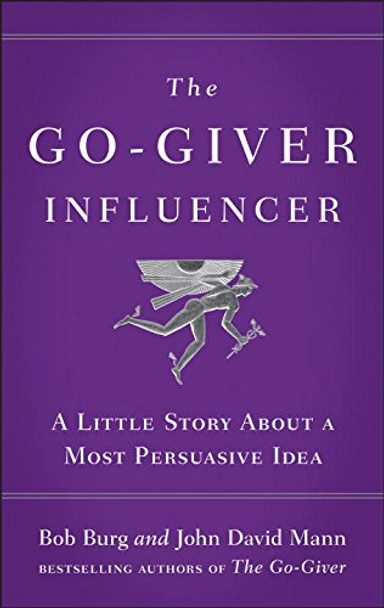 The Go-Giver Influencer: A Little Story about a Most Persuasive Idea Cover