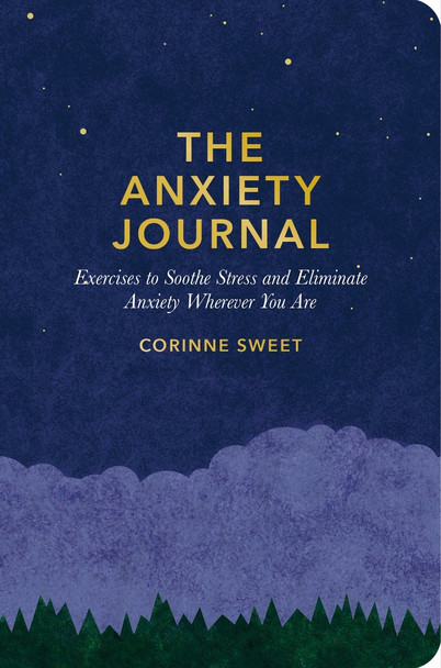 The Anxiety Journal: Exercises to Soothe Stress and Eliminate Anxiety Wherever You Are Cover