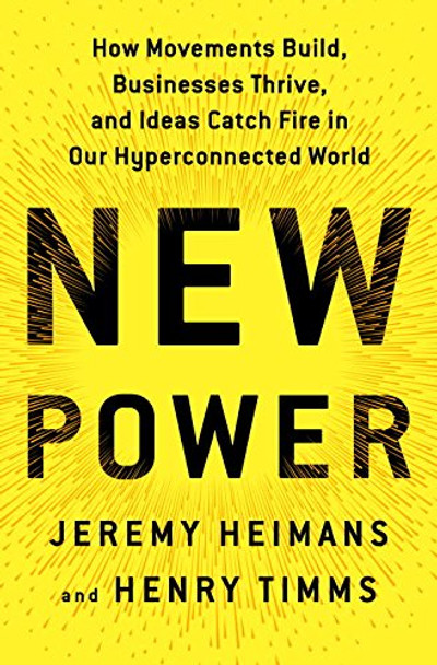 New Power: How Movements Build, Businesses Thrive, and Ideas Catch Fire in Our Hyperconnected World Cover