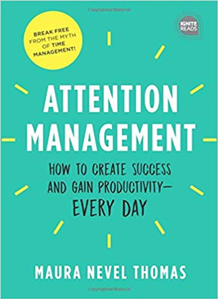 Attention Management: How to Create Success and Gain Productivity - Every Day (Ignite Reads) Cover