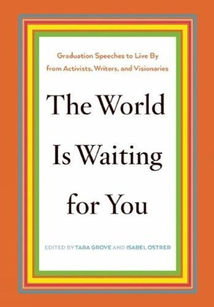 The World Is Waiting for You: Graduation Speeches to Live by from Activists, Writers, and Visionaries Cover