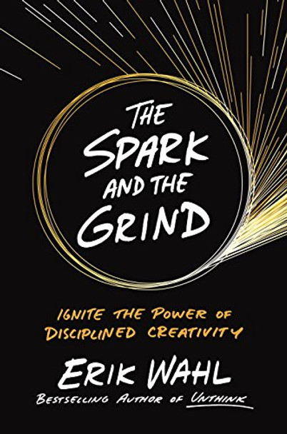 The Spark and the Grind: Ignite the Power of Disciplined Creativity Cover