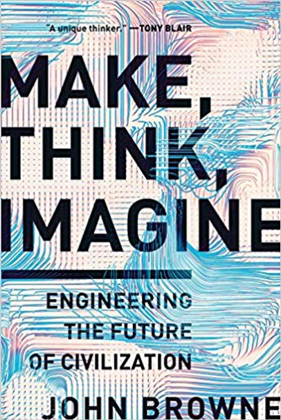 Make, Think, Imagine: Engineering the Future of Civilization Cover