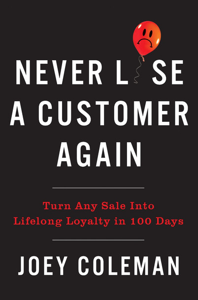 Never Lose a Customer Again: Turn Any Sale Into Lifelong Loyalty in 100 Days Cover