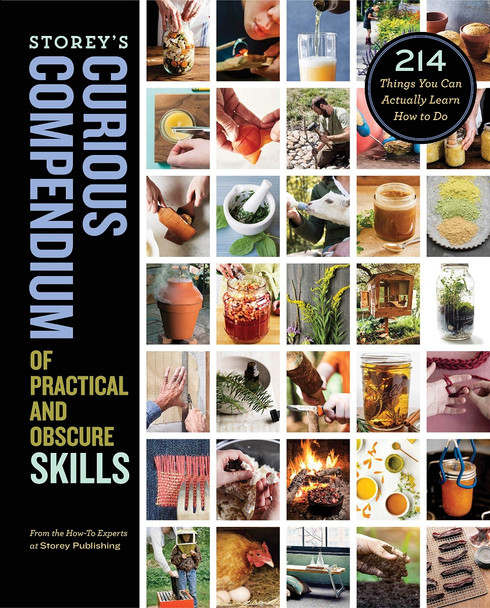 Storey's Curious Compendium of Practical and Obscure Skills: 214 Things You Can Actually Learn How to Do Cover