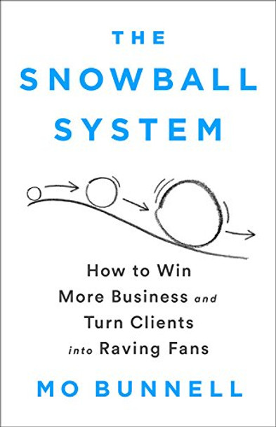 The Snowball System: How to Win More Business and Turn Clients Into Raving Fans Cover