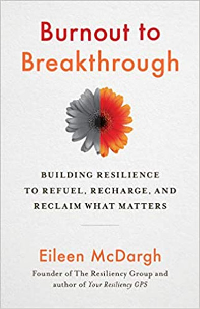 Burnout to Breakthrough: Building Resilience to Refuel, Recharge, and Reclaim What Matters Cover