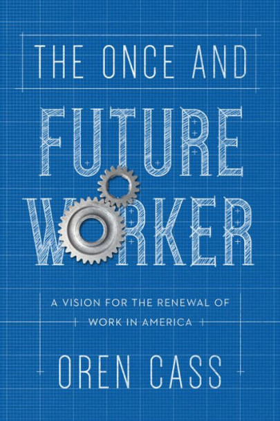 The Once and Future Worker: A Vision for the Renewal of Work in America Cover