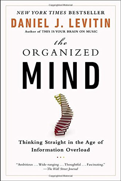 The Organized Mind: Thinking Straight in the Age of Information Overload Cover