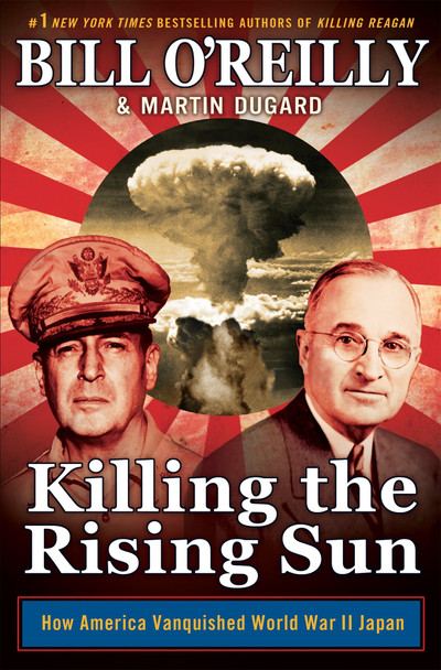 Killing the Rising Sun: How America Vanquished World War II Japan Cover