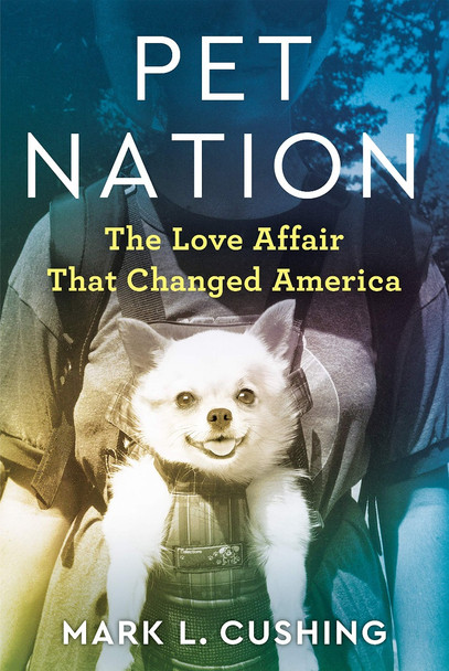 Pet Nation: The Love Affair That Changed America Cover