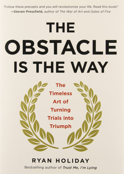 The Obstacle Is the Way: The Timeless Art of Turning Trials Into Triumph Cover