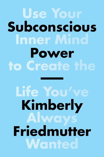 Subconscious Power: Use Your Inner Mind to Create the Life You've Always Wanted Cover