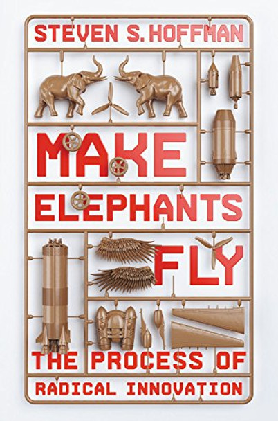 Make Elephants Fly: The Process of Radical Innovation Cover