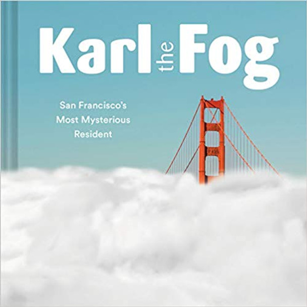 Karl the Fog: San Francisco's Most Mysterious Resident (Humor Book, California Pop Culture Book) Cover