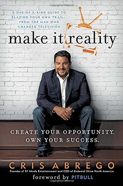 Make It Reality: Create Your Opportunity, Own Your Success Cover