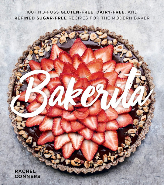 Bakerita: 100+ No-Fuss Gluten-Free, Dairy-Free, and Refined Sugar-Free Recipes for the Modern Baker Cover