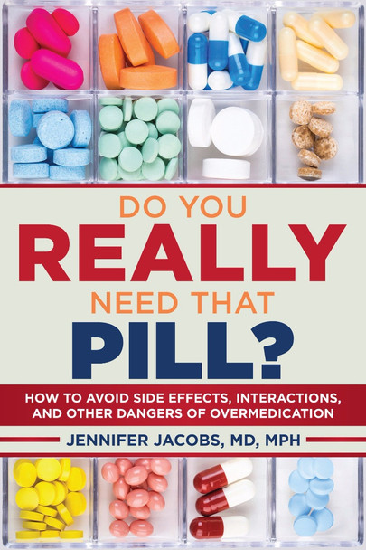Do You Really Need That Pill?: How to Avoid Side Effects, Interactions, and Other Dangers of Overmedication Cover