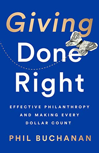 Giving Done Right: Effective Philanthropy and Making Every Dollar Count Cover