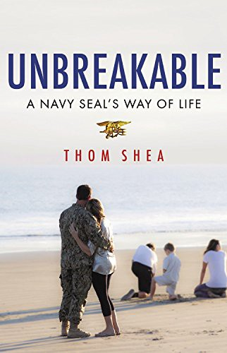Unbreakable A Navy SEAL's Way of Life