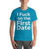 I Fuck on the First Date Short-Sleeve T-Shirt