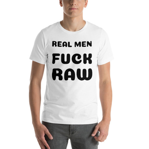 Real Men Fuck Raw Short-Sleeve T-Shirt
