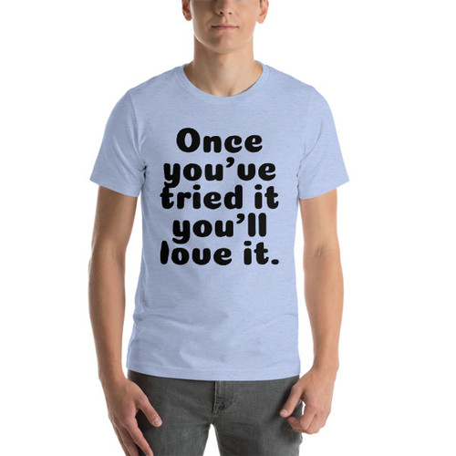 Once you've tried it Short-Sleeve T-Shirt