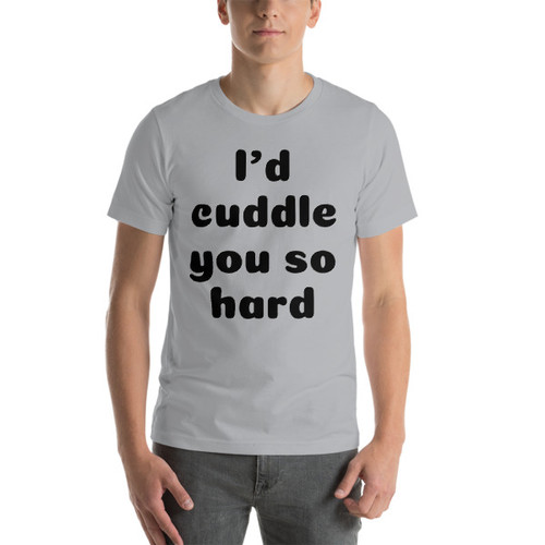 I'd Cuddle you so hard Short-Sleeve T-Shirt
