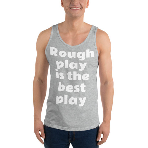 Rough play is the best play Tank Top