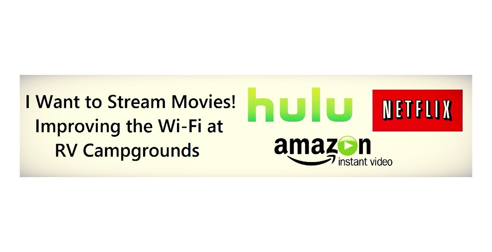 I Want to Stream Movies!  Improving the WiFi at RV Campgrounds