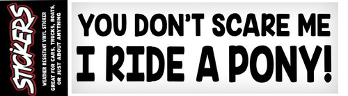 "Vinyl Sticker - You Don't Scare Me, I Ride a Pony - 3""x10"""