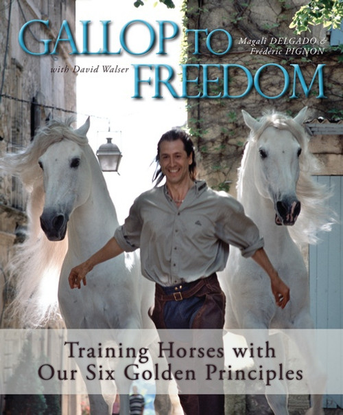Gallop to Freedom:Training Horses with our Six Golden Principles