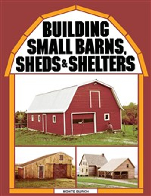 Building Small Barns, Sheds, and Shelters