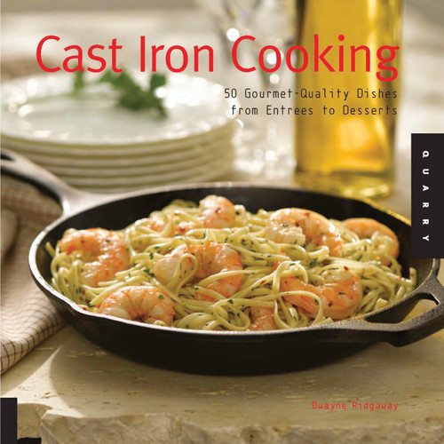 Cast Iron Cooking: 50 Gourmet Quality Dishes from Entrees to Desserts