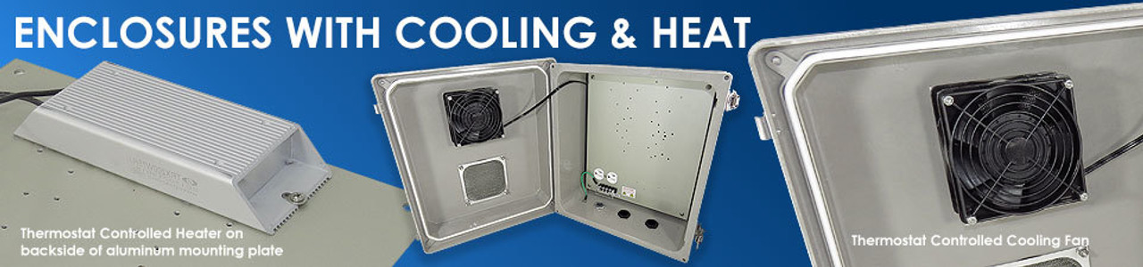 Weatherproof Enclosures with Cooling Fans & Heat